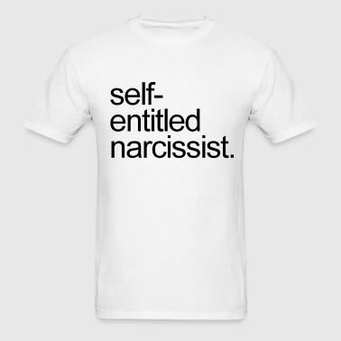 self entitled narcissist - Men's T-Shirt