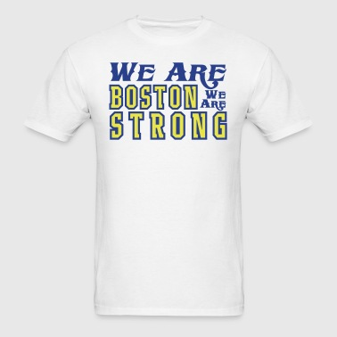 We Are Boston We Are Strong - Men's T-Shirt