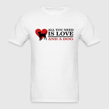 all you need is love and a dog - Men's T-Shirt