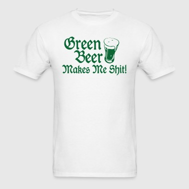 green Beer Makes Me Shit - Men's T-Shirt