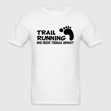 Trail Running Who Needs Toenails - Men's T-Shirt