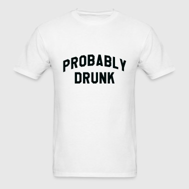 Probably Drunk - Men's T-Shirt