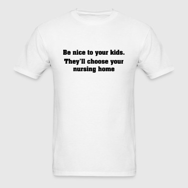 Be Nice To Your Kids - Men's T-Shirt