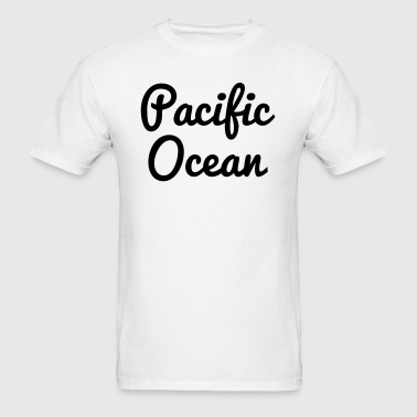 Pacific Ocean Quote - Men's T-Shirt