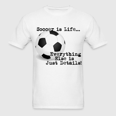 Soccer is Life - Men's T-Shirt