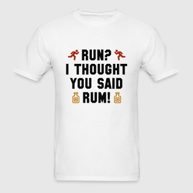 I Thought You Said Rum - Men's T-Shirt