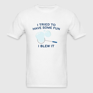 I Tried To Have Some Fun - Men's T-Shirt