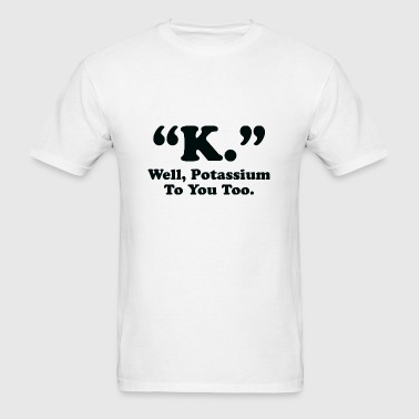 Potassium To You Too - Men's T-Shirt