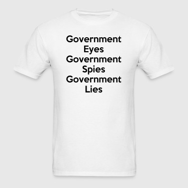 Government Eyes, Government Spies, Government Lies - Men's T-Shirt