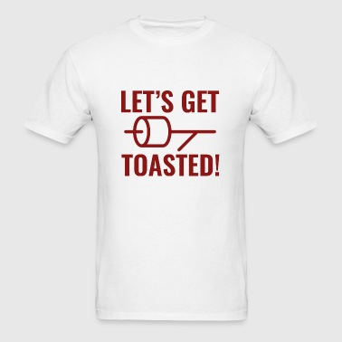 Let's Get Toasted - Men's T-Shirt
