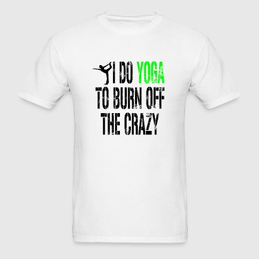 Yoga - i do yoga to burn off the crazy - Men's T-Shirt