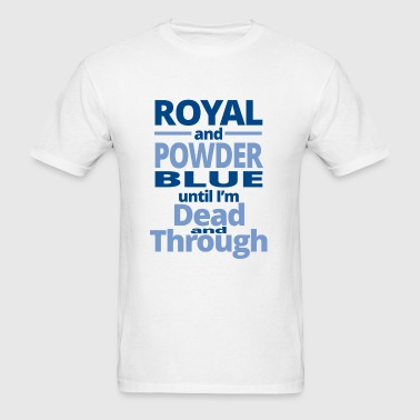 Royal - royal and powder blue until i'm dead and - Men's T-Shirt