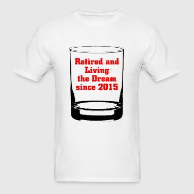 2015 - RETIRED AND LIVING THE DREAM SINCE 2015 - Men's T-Shirt