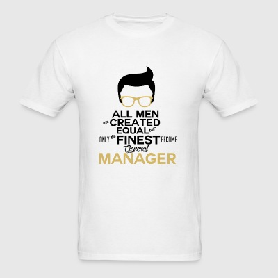 MANAGER - All Men Are Created Equal But Only The - Men's T-Shirt