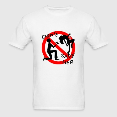 Don't Save Her - Men's T-Shirt