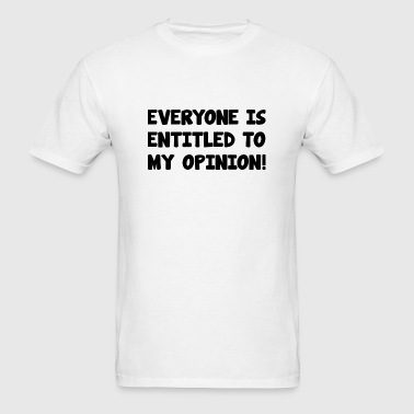 Everyone Is Entitled To My Opinion! - Men's T-Shirt