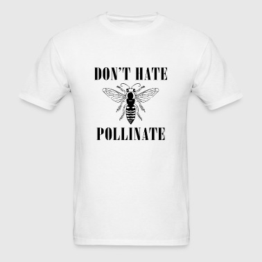 Don't Hate Pollinate - Men's T-Shirt