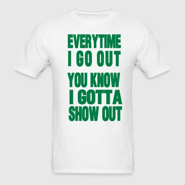 EVERYTIME I GO OUT - Men's T-Shirt