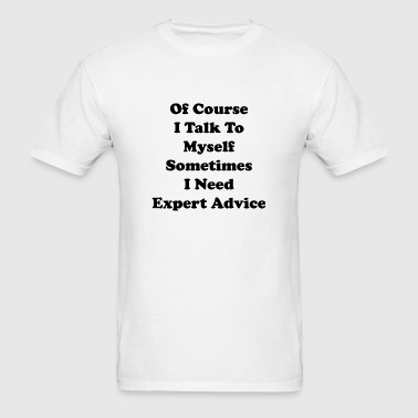 Of Course I Talk To Myself - Men's T-Shirt
