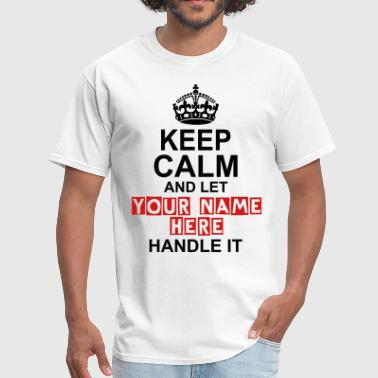 Keep Calm And Let Your Name Handle It - Men's T-Shirt