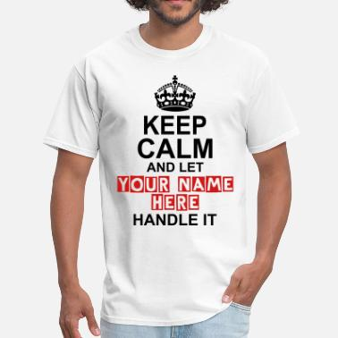 Write Name Keep Calm And Let Your Name Handle It - Men's T-Shirt