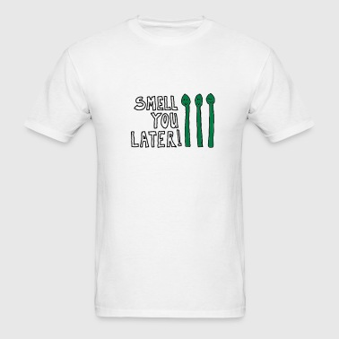 Smell You Later! - Men's T-Shirt