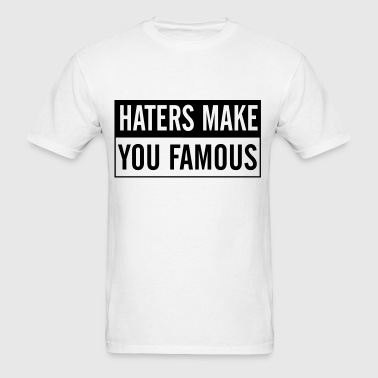 Haters make you famous - Men's T-Shirt