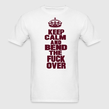 KEEP CALM AND BEND THE FUCK OVER - Men's T-Shirt