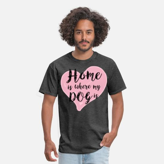 Quotes T-Shirts - Home is Where My Dog Is - Men's T-Shirt heather black