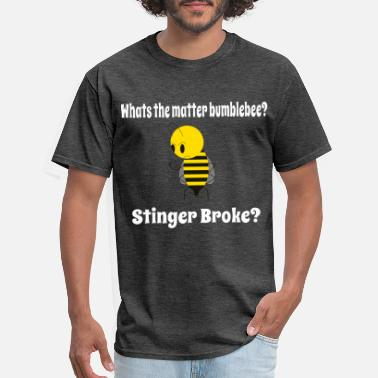 Stinger Whats the matter bumblebee? Stinger Broke? - Men's T-Shirt