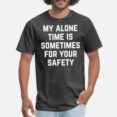 Alone Quotes Alone Time Funny Quote - Men's T-Shirt