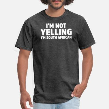 South Africa I'm not Yelling I'm south African Funny South - Men's T-Shirt