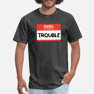 Hello Hello My Name Is Trouble - Men's T-Shirt