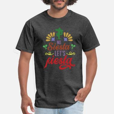 No Siesta Let's Fiesta - Men's T-Shirt