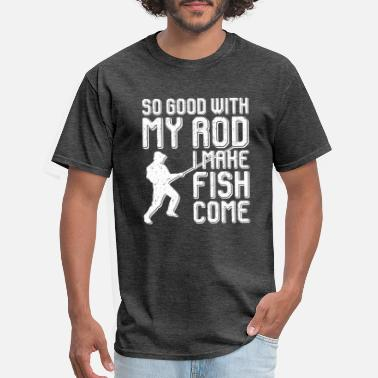 Marlin So Good With My Rod I Make Fish Come - Men's T-Shirt