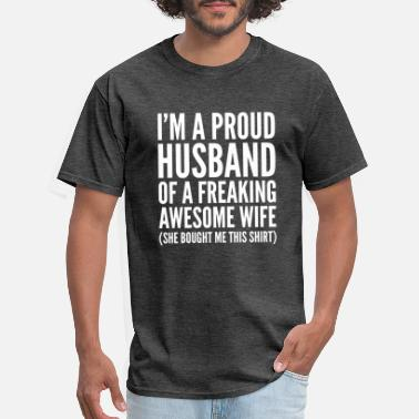 Husband And Wife Quotes Proud Husband Of A Freaking Awesome Wife - Men's T-Shirt
