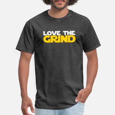 b6f85c79b9d Grind Love the Grind - Men's T-Shirt