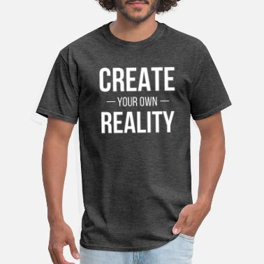 Reality Create Your Own Reality - Men's T-Shirt