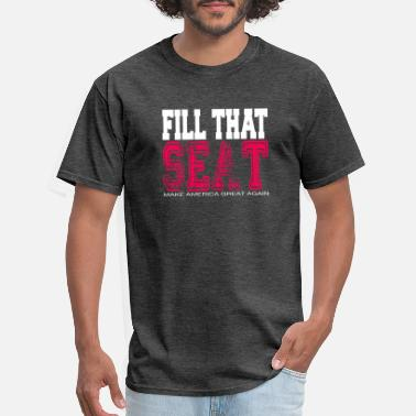 Seat Fill That Seat / fill the seat - Men's T-Shirt