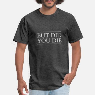 Die Text: But did you die (white) - Men's T-Shirt