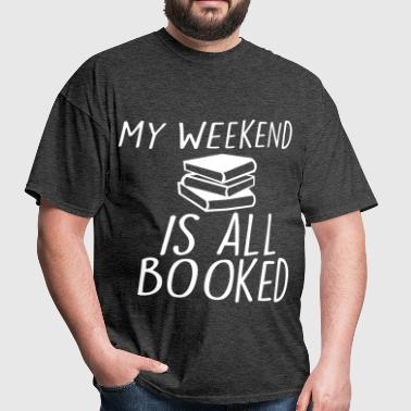 My Weekend Is All Booked - Men's T-Shirt