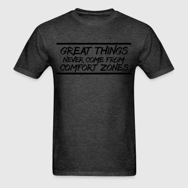 Great Things Never Come from Comfort - Men's T-Shirt