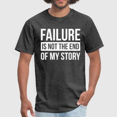 FAILURE IS NOT THE END OF MY STORY - Men's T-Shirt