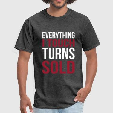 Sell Homes Everything I touch turns sold - Men's T-Shirt