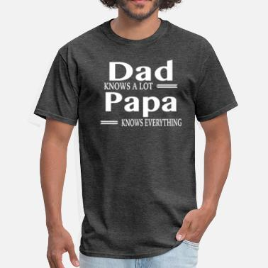 Dads Know A Lot Papas Know Everything Dad Knows A Lot Papa Knows Everything - Men's T-Shirt