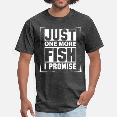 Fish Lover Just One More Fish I Promise - Men's T-Shirt