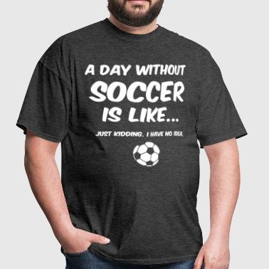 Day Without Soccer 2 - Men's T-Shirt