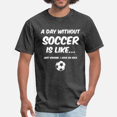 b873eaab91 Funny Soccer Day Without Soccer 2 - Men's T-Shirt