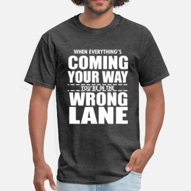 You're in the Wrong Lane - Men's T-Shirt