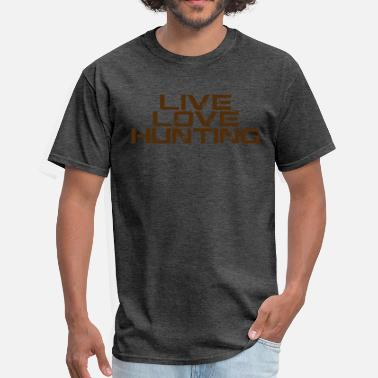 Hunt live love hunting - Men's T-Shirt
